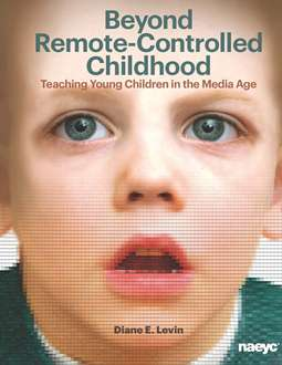 Beyond Remote-Controlled Childhood: Teaching Young Children in the Media Age