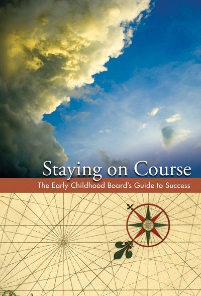 Staying on Course: The Early Childhood Board's Guide to Success