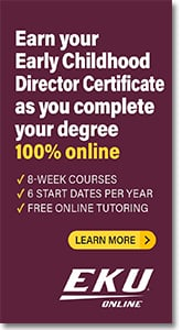 EKU - Earn Your Early Childhood Director Certificate While You Complete Your Bachelor's Degree.