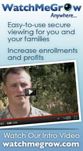 Watch Me Grow - Easy-to-use secure viewing for you and your families. Increase enrollments and profits.